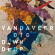 Vandaveer: Dig Down Deep